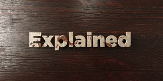 Explained - grungy wooden headline on Maple  - 3D rendered royalty free stock image. This image can be used for an online website banner ad or a print postcard Royalty Free Stock Image
