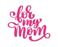 För min mamma Handskriven bokstävertext för hälsningkortet för lycklig dag för moder` s Isolerat på vit vektortappning vektor illustrationer