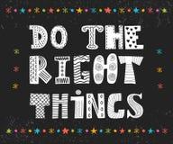 Faça as coisas certas Cartaz bonito, cartão Fotografia de Stock Royalty Free