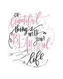 Faça coisas bonitas com sua vida bonita Imagens de Stock