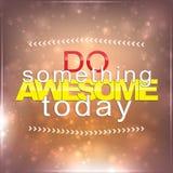 Faça algo impressionante hoje Fotos de Stock Royalty Free