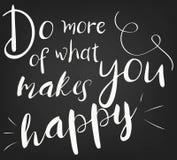 Faccia più di che cosa vi rende felice Modello per le cartoline di progettazione, decorante i partiti Manifesto di frase del gess Immagini Stock