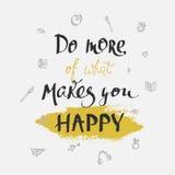 Faccia più di che cosa vi rende la carta felice Calligrafia moderna della spazzola Manifesto dell'inchiostro Fotografia Stock