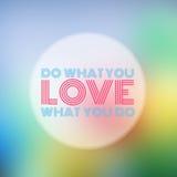 Faites ce que vous aiment, amour ce que vous faites Photographie stock libre de droits