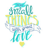 Faites les petites choses avec grand amour Photographie stock