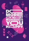 Faites plus de ce qui vous rend heureux Calibre exceptionnel d'affiche d'Art Inspiring Creative Motivation Quote de résumé illustration de vecteur