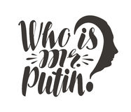 Famous saying, Who is mr. Putin. Russia, politics concept. Lettering, calligraphy vector illustration Royalty Free Stock Photo