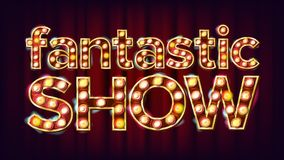 Fantastic Show Banner Sign Vector. For Poster, Brochure Design. Circus Style Glowing Lamps. Festive Illustration. Fantastic Show Banner Sign Vector. For Poster Stock Image