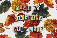 Magic is something you make. Fantasy illusion show typography magical dream dreams goodness happiness happy helping people charity supernatural myth marketing royalty free stock photography