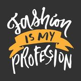 Fashion is my profession. Motivational quote. Royalty Free Stock Image