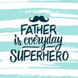 Father is everyday superhero. Father`s day greeting card with hand drawn lettering text design and brush stroke background. Vector illustration royalty free illustration