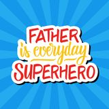 Father is everyday superhero. Father`s day greeting card. Hand drawn lettering. Vector illustration stock illustration
