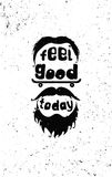 Feel good today. Hipster Motivational poster. Feel good today. Hipster, mustaches, beard, skate. Hand drawing inspirational motivational simple quote poster for royalty free illustration