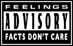 Feelings Advisory - Facts Don`t Care. An anti-snowflakes warning sign modelled after the older version of the 'Parental Advisory' warning label Stock Image