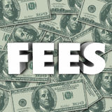 Fees Word Money Background Penalty Added Cost Price. Fees word in 3d letters to illustrate penalties, added cost, price or burden on a purchase or service Royalty Free Stock Photography