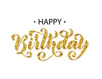 Feliz cumpleaños Tarjeta de letras dibujada mano Ejemplo moderno del vector de la caligrafía del cepillo Texto del brillo del oro Fotografía de archivo libre de regalías
