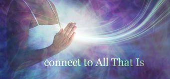 Connect to All that Is. Female torso in white dress with hand in prayer position against an ethereal energy field and the words CONNECT TO ALL THAT IS beneath royalty free stock images