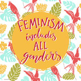 Feminism includes all genders. Feminist saying about equality of women and men. Typography o tropical background with. Parrots and palm leaves Stock Image