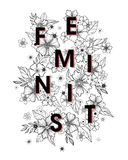 Feminism quote and woman motivational slogan. Feminist - stylish print for t shirts, posters, cards and prints with flowers and floral elements.Feminism quote Royalty Free Stock Photos