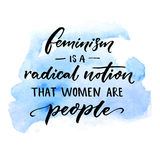 Feminism is a radical notion that women are people. Feminist slogan handwritten on blue watercolor stain. Sarcasm vector. Saying Royalty Free Stock Photos