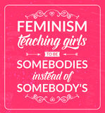 Feminist quote: feminism teaching girls to be Stock Photography