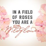 `In a Field of Roses` Print. `In a field of roses, you are a wildflower` quote. Can be used for a wall hanging, invite, card, or background royalty free illustration