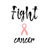 Fight Cancer. Inspirational quote about breast cancer awareness. Modern calligraphy phrase with hand drawn lettering and pink ribbon. Hand painted grunge Stock Images