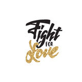 Fight for love Lettering gold paint, similar to the foil . Handmade vector calligraphy your design Royalty Free Stock Images
