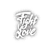Fight for love - lettering text . Handmade vector calligraphy your design. Fight for love -lettering text . Badge drawn by hand, using the skills of calligraphy Royalty Free Stock Image