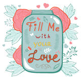 Fill me with your love. Concept love card. Ideal for wedding and Valentines day cards Stock Photos
