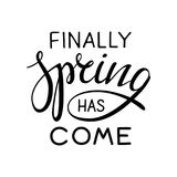 Finally spring has come lettering. Phrase. Vector simple design for t-shirts, cards or any advertising Royalty Free Stock Photos