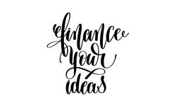 Finance your ideas hand written lettering inscription. To poster, banner, printable wall art or overly photography, calligraphy vector illustration Stock Photos