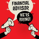 Financial Advisor - Were Hiring. Megaphone Hands business concept with text Financial Advisor - Were Hiring, vector illustration Royalty Free Stock Photography