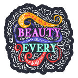 Find beauty in every day. Colorful phrase on background with swi. Find beauty in every day. Colorful vector phrase on background with swirls. Lettering for Stock Image