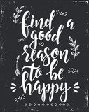 Find a good reason to be happy. Inspirational vector Hand drawn typography poster. Royalty Free Stock Image