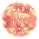 Find joy in the ordinary. hand drawn lettering on watercolor bac. Kground, vector eps10 Royalty Free Stock Photos