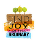 Find Joy In The Ordinary. Organic Motivation Quote. Creative Vector Typography Poster Concept. Stock Photography