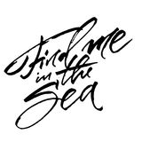 Find Me in the Sea. Modern Calligraphy Hand Lettering for Serigraphy Print. Find Me in the Sea. Modern Calligraphy Hand Lettering for Silk Screen Print Royalty Free Stock Image
