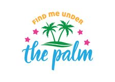 Find me under the palm quote greeting vector design template. Find me under the palm quote greeting vector design Royalty Free Stock Photos