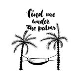 Find me under the palms - hand drawn lettering quote isolated on the white background. Fun brush ink inscription for. Photo overlays, greeting card or t-shirt Stock Image