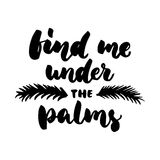 Find me under the palms - hand drawn lettering quote  on the white background. Fun brush ink inscription for. Photo overlays, greeting card or t-shirt print Stock Photos