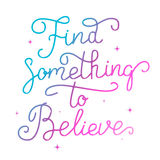Find something to believe. Hand drawn lettering isolated. On white background. Motivation phrase. Vector illustration Stock Photo