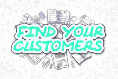 Find Your Customers - Doodle Green Word. Business Concept. Doodle Illustration of Find Your Customers, Surrounded by Stationery. Business Concept for Web Stock Photos