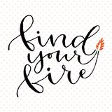 Find your fire. Handwritten greeting card design. Printable quote template. Calligraphic vector illustration. Find your fire. Handwritten greeting card design Stock Images