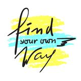 Find your own way - inspire and motivational quote. Hand drawn beautiful lettering. Print for inspirational poster, t-shirt, bag, stock illustration