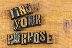 Find your purpose letterpress. Find your purpose life living reason live letterpress type wood letters message typography inspiration royalty free stock photo