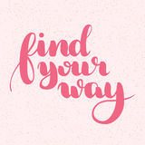 Find your way quote. Ink hand lettering. Modern brush calligraphy. Handwritten phrase. Inspiration graphic design. Typography element. Cute simple vector sign Stock Images