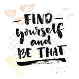 Find yourself and be that. Inspirational quote about self finding. Psychological saying. Vector black handwriting on Stock Images