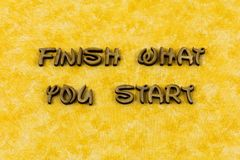 Finish start job reliable work hard learn typography word. Finish start job reliable work hard learn letterpress font reliability started positive attitude stock photos