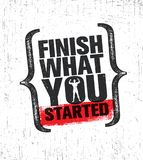 Finish What You Started. Workout and Fitness Gym Design Element Concept. Creative Custom Vector Sign Grunge Background. Finish What You Started. Workout and Royalty Free Stock Image